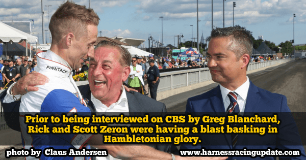 Prior to being interviewed on CBS by Greg Blanchard, Rick and Scott Zeron were having a blast basking in Hambletonian glory.