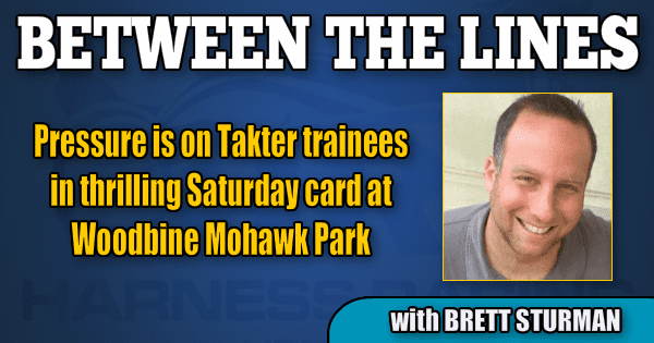 Pressure is on Takter trainees in thrilling Saturday card at Woodbine Mohawk Park
