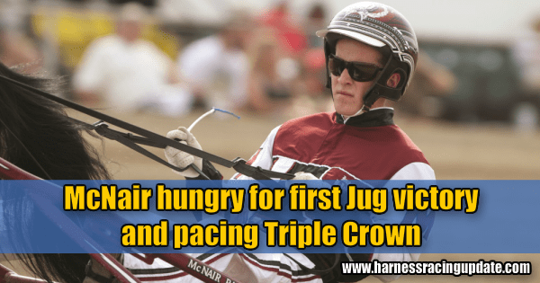 McNair hungry for first Jug victory and pacing Triple Crown
