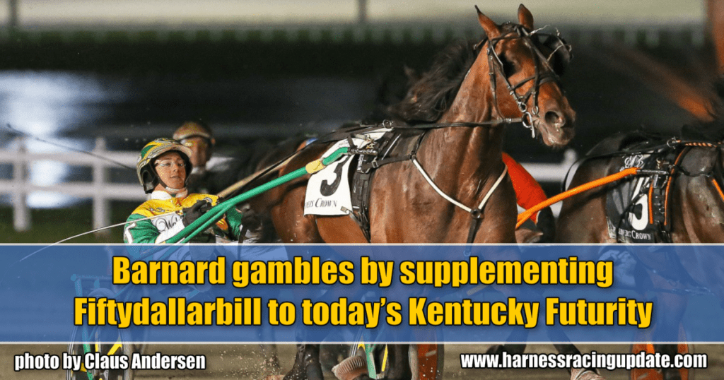 Barnard gambles by supplementing Fiftydallarbill to today's Kentucky Futurity