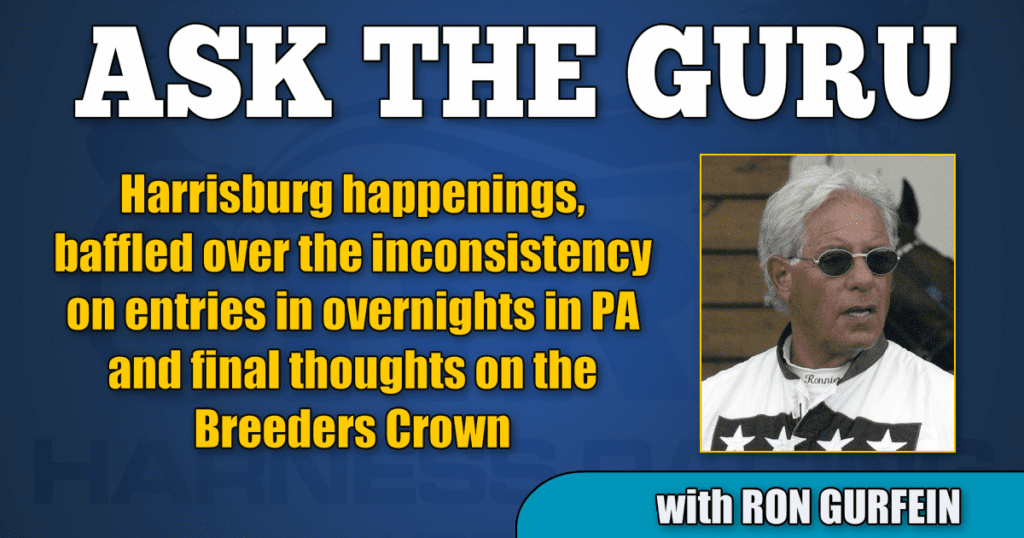 Harrisburg happenings, baffled over the inconsistency on entries in overnights in PA and final thoughts on the Breeders Crown