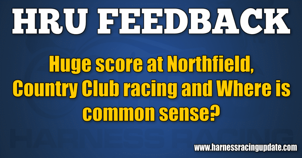 Huge score at Northfield, Country Club racing and Where is common sense?