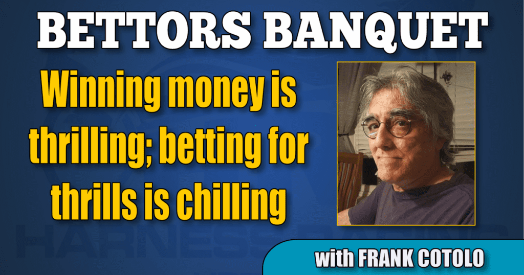 Winning money is thrilling; betting for thrills is chilling