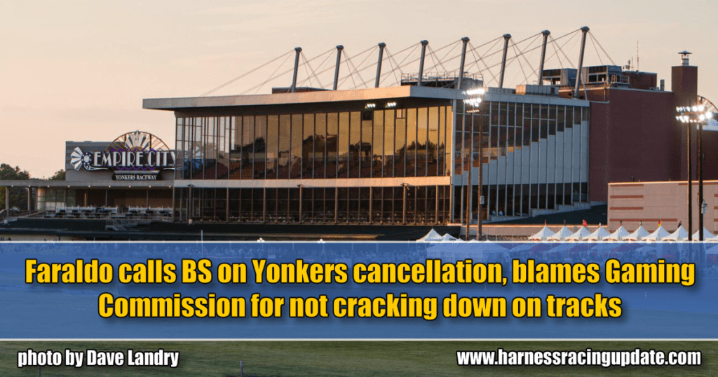 Faraldo calls BS on Yonkers cancellation, blames Gaming Commission for not cracking down on tracks