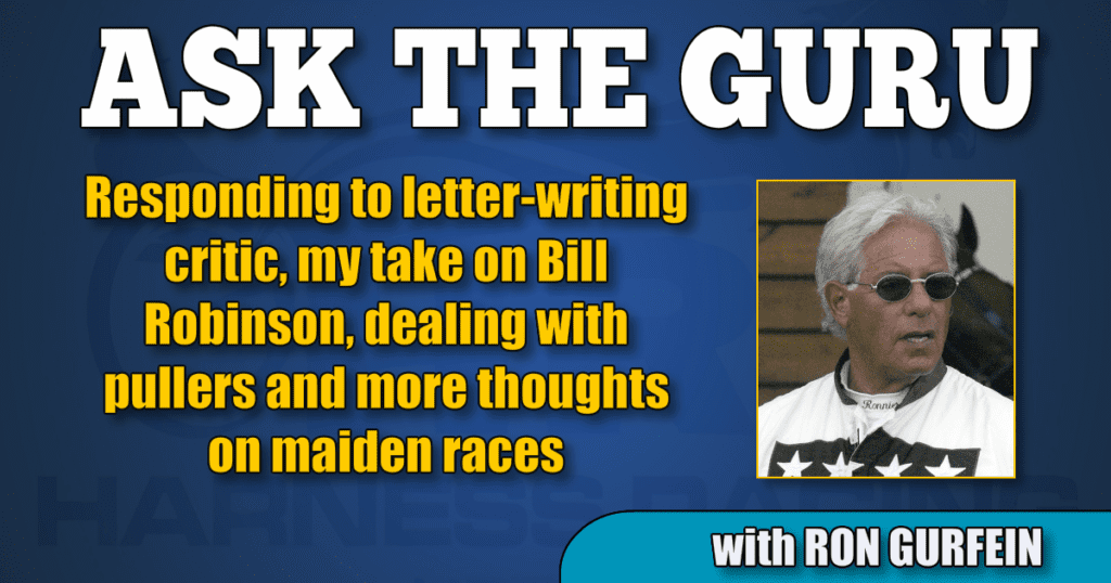 Responding to letter-writing critic, my take on Bill Robinson, dealing with pullers and more thoughts on maiden races
