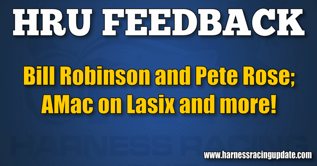 Bill Robinson and Pete Rose; AMac on Lasix and more!