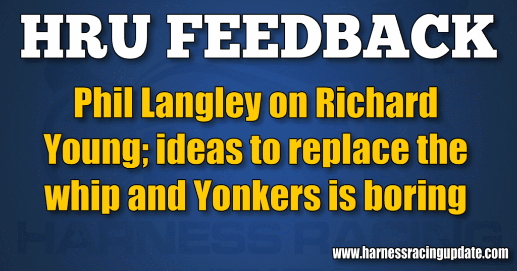 Phil Langley on Richard Young; ideas to replace the whip and Yonkers is boring