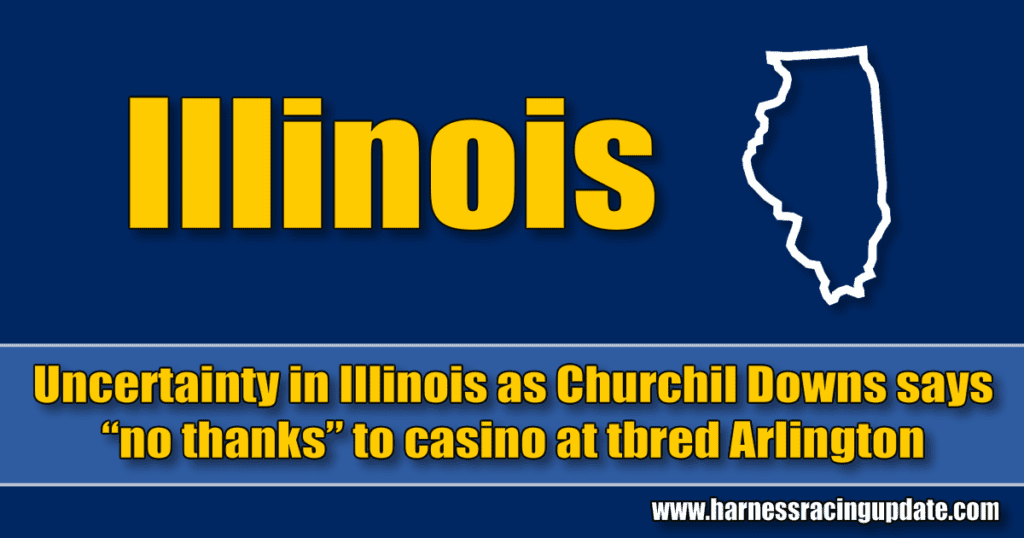 """Uncertainty in Illinois as Churchil Downs says """"no thanks"""" to casino at tbred Arlington"""