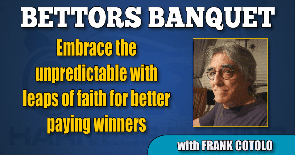 Embrace the unpredictable with leaps of faith for better paying winners