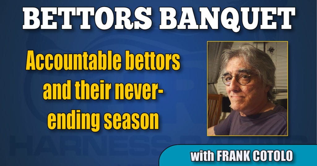 Accountable bettors and their never-ending season